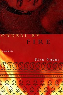 Ordeal by Fire: A Memoir - Nayar, Rita