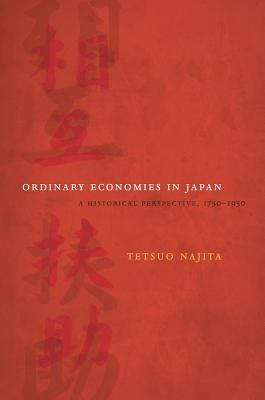 Ordinary Economies in Japan: A Historical Perspective, 1750-1950 - Najita, Tetsuo