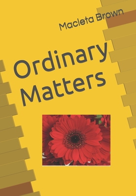 Ordinary Matters: Think about the Word of God in your ordinary life in ways that matter! - Brown, Macleta