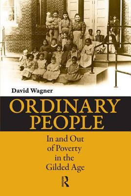 Ordinary People: In and Out of Poverty in the Gilded Age - Wagner, David