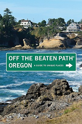 Oregon Off the Beaten Path: A Guide to Unique Places - Oakley, Myrna