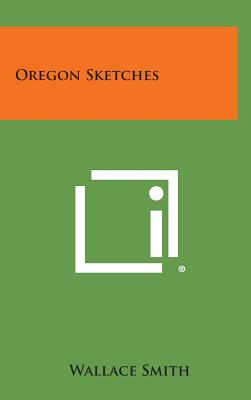 Oregon Sketches - Smith, Wallace