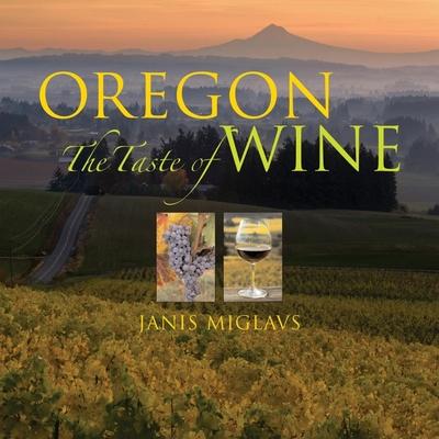Oregon: The Taste of Wine - Miglavs, Janis