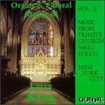 Organ & Choral of Larry King - Timothy Edward Smith (organ); Trinity Church Choir, New York City (choir, chorus); James A. Simms (conductor)