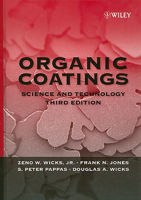 Organic Coatings: Science and Technology - Wicks, Zeno W, and Jones, Frank N, and Pappas, Socrates Peter