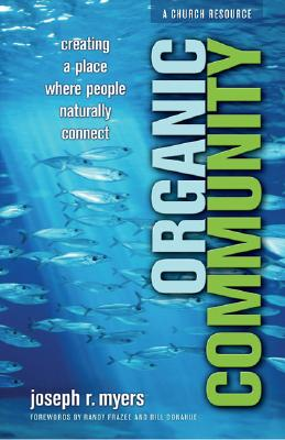 Organic Community: Creating a Place Where People Naturally Connect - Myers, Joseph R