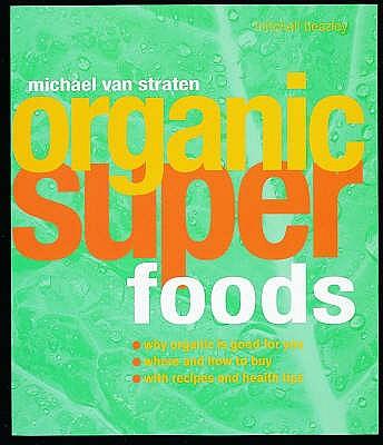 Organic Superfoods - Straten, and van, Michael