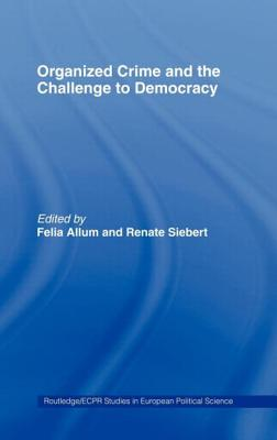 Organised Crime and the Challenge to Democracy - Allum, Felia (Editor), and Siebert, Renate (Editor)