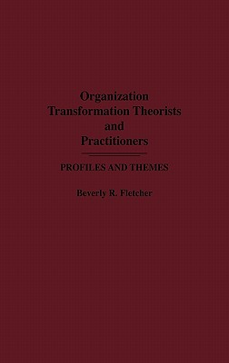 Organization Transformation Theorists and Practitioners: Profiles and Themes - Fletcher, Beverly R