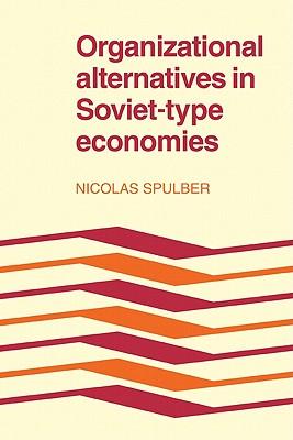 Organizational Alternatives in Soviet-Type Economies - Spulber, Nicolas