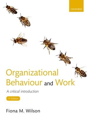 Organizational Behaviour and Work: A critical introduction - Wilson, Fiona M.
