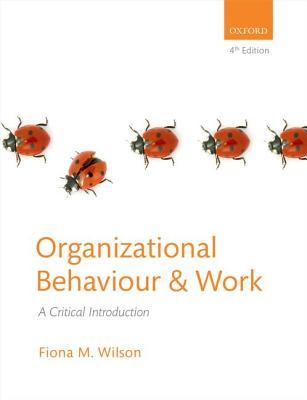 Organizational Behaviour and Work: A Critical Introduction - Wilson, Fiona M., Professor