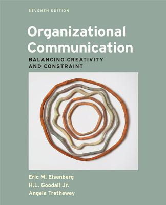 Organizational Communication: Balancing Creativity and Constraint - Eisenberg, Eric M, and Goodall Jr, H L, and Trethewey, Angela