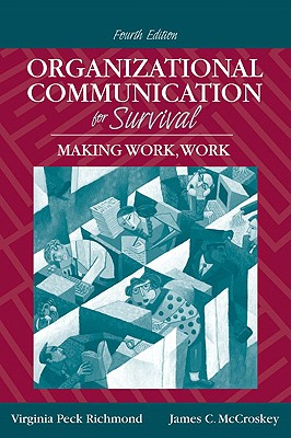 Organizational Communication for Survival: Making Work, Work - Richmond, Virginia Peck, and McCroskey, James C