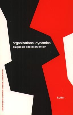 Organizational Dynamics: Diagnosis and Intervention (Prentice Hall Organizational Development Series) - Kotter, John P