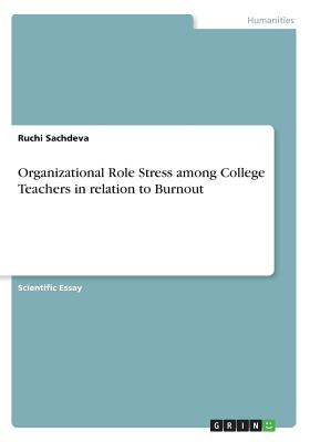 Organizational Role Stress Among College Teachers in Relation to Burnout - Sachdeva, Ruchi