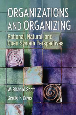 Organizations and Organizing: Rational, Natural and Open Systems Perspectives (International Student Edition) - Scott, W Richard