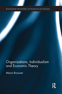 Organizations, Individualism and Economic Theory - Brouwer, Maria
