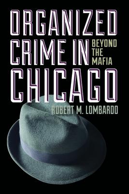 Organized Crime in Chicago: Beyond the Mafia - Lombardo, Robert M.