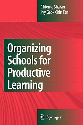 Organizing Schools for Productive Learning - Sharan, Shlomo, and Tan, Ivy Geok-Chin
