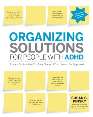 Organizing Solutions for People with ADHD, 2nd Edition-Revised and Updated: Tips and Tools to Help You Take Charge of Your Life and Get Organized - Pinsky, Susan C.