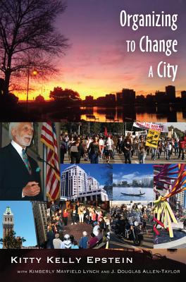 Organizing to Change a City: In Collaboration with Kimberly Mayfield Lynch and J. Douglas Allen-Taylor - Epstein, Kitty Kelly