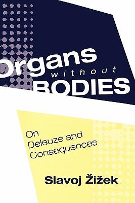 Organs Without Bodies: Deleuze and Consequences - Zizek, Slavoj