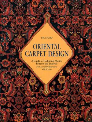 Oriental Carpet Design: A Guide to Traditional Motifs, Patterns and Symbols - Ford, P R J