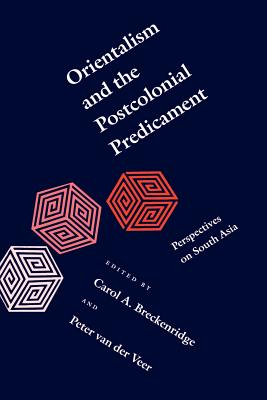Orientalism and the Postcolonial Predicament: Perspectives on South Asia - Breckenridge, Carol A (Editor)