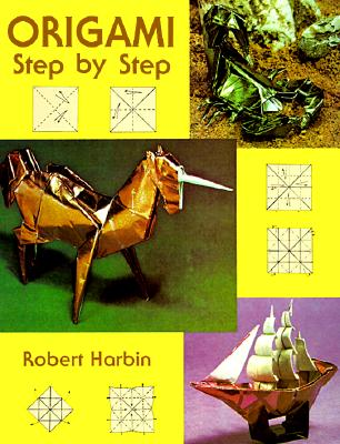 Origami Step by Step Origami Step by Step - Harbin, Robert, and Origami