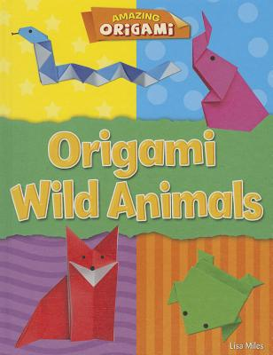 Origami Wild Animals - Miles, Lisa