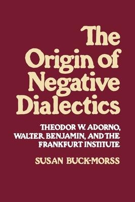 Origin of Negative Dialectics - Buck-Morss, Susan