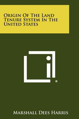Origin of the Land Tenure System in the United States - Harris, Marshall Dees