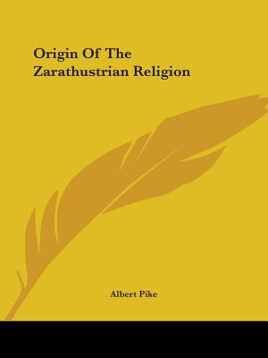 Origin of the Zarathustrian Religion - Pike, Albert