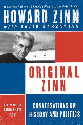 Original Zinn: Conversations on History and Politics - Zinn, Howard, Ph.D.