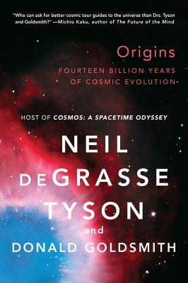 Origins: Fourteen Billion Years of Cosmic Evolution - Tyson, Neil DeGrasse, Professor, and Goldsmith, Donald, Dr.