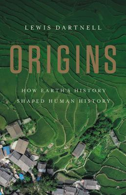 Origins: How Earth's History Shaped Human History - Dartnell, Lewis