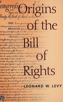 Origins of the Bill of Rights - Levy, Leonard Williams