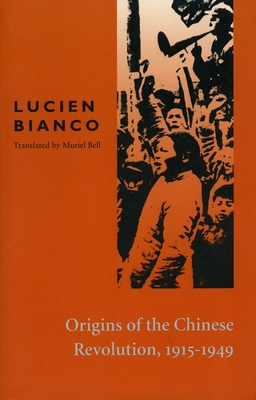 Origins of the Chinese Revolution, 1915-1949 - Bianco, Lucien