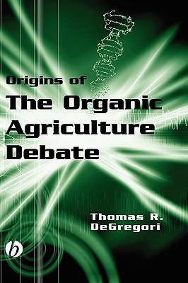Origins of the Organic Agriculture Debate - Degregori, Thomas R