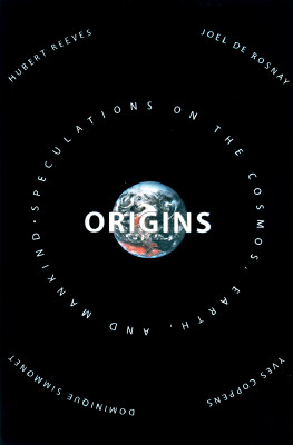 Origins: Speculations on the Cosmos, Earth, and Mankind - Reeves, Hubert, and Rosnay, Joel D, and Simonnet, Dominique