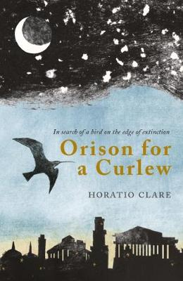 Orison for a Curlew: In Search of a Bird on the Edge of Extinction - Clare, Horatio