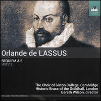 Orlande de Lassus: Requiem a 5; Motets - Historic Brass of the Guildhall, London; Lucy Morrell (organ); Girton College Choir, Cambridge (choir, chorus);...