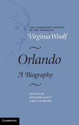 Orlando: A Biography - Woolf, Virginia, and Raitt, Suzanne (Editor), and Blyth, Ian (Editor)