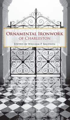 Ornamental Ironwork of Charleston - Baldwin, William P (Editor)