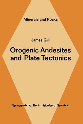 Orogenic Andesites and Plate Tectonics - Gill, J B