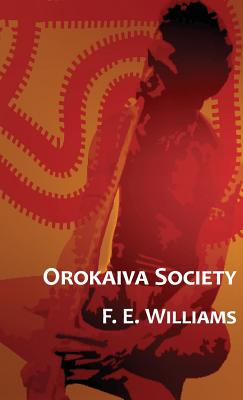 Orokaiva Society - Williams, F E, and Murray, Hubert, Sir (Introduction by)