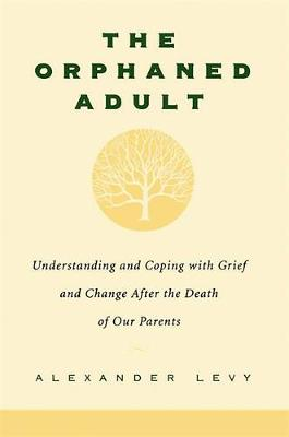 Orphaned Adult: Understanding and Coping with Grief - Levy, Alexander