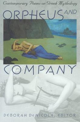Orpheus and Company: Contemporary Poems on Greek Mythology - DeNicola, Deborah (Editor)
