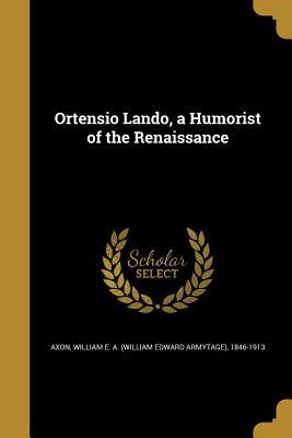 Ortensio Lando, a Humorist of the Renaissance - Axon, William E a (William Edward Army (Creator)